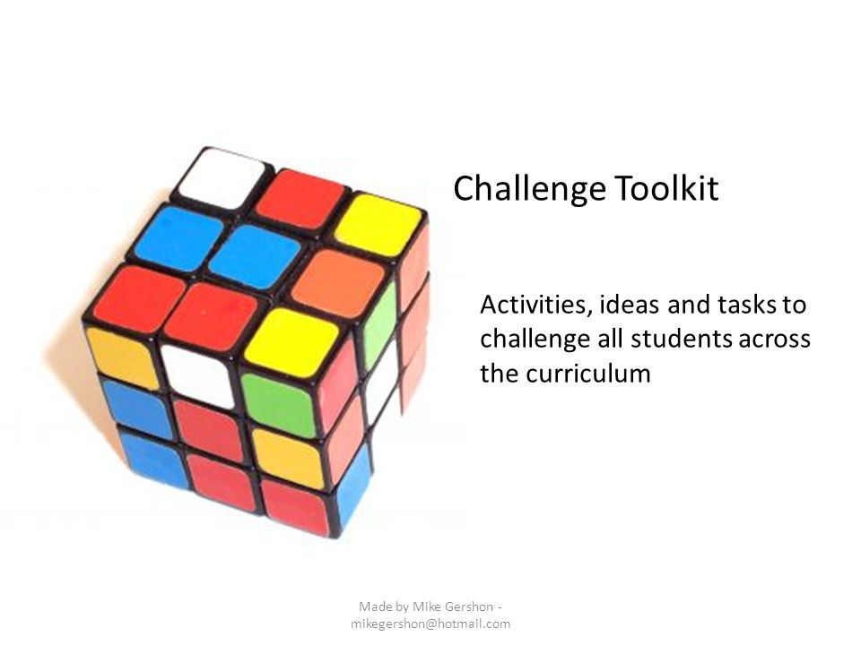 Challenge Toolkit Activities, ideas and tasks to challenge all students across the curriculum Made by Mike Gershon - mikegershon@hotmail.com