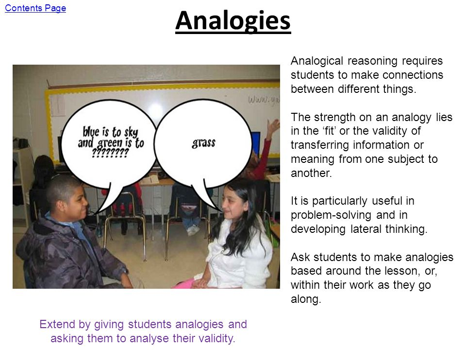 Analogies Analogical reasoning requires students to make connections between different things.