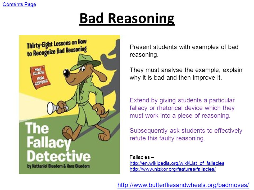 Bad Reasoning Present students with examples of bad reasoning.