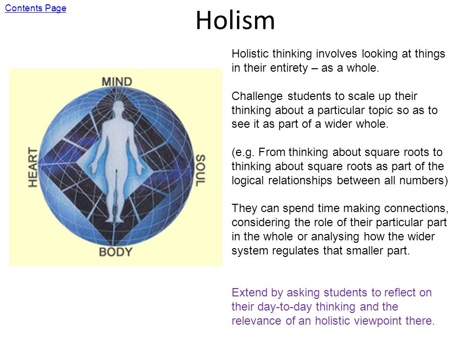 Holism Holistic thinking involves looking at things in their entirety – as a whole.