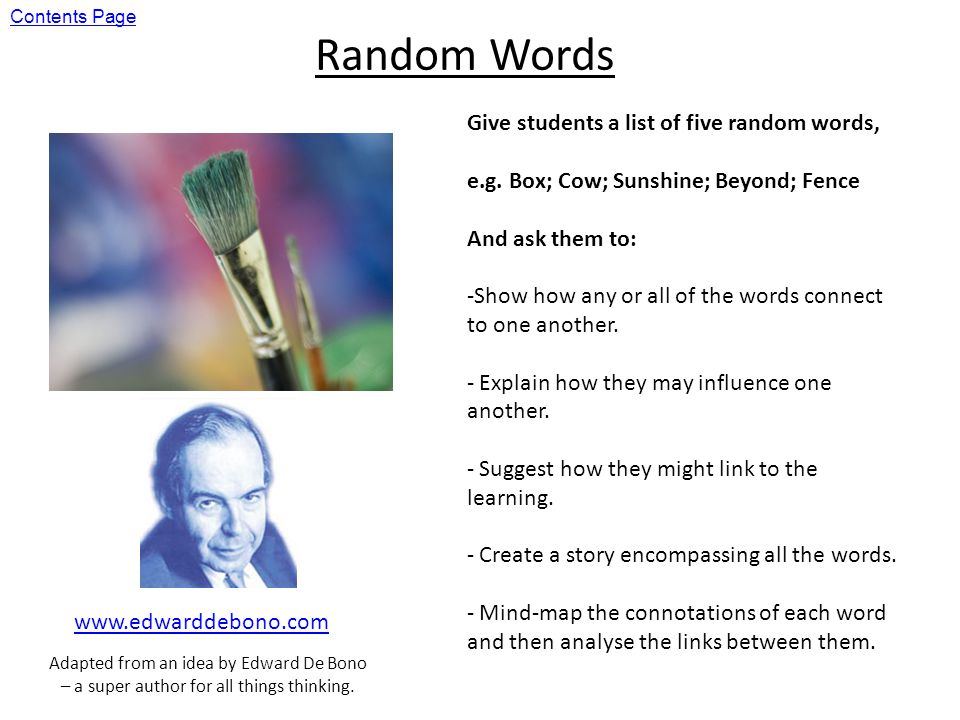 Random Words www.edwarddebono.com Give students a list of five random words, e.g.