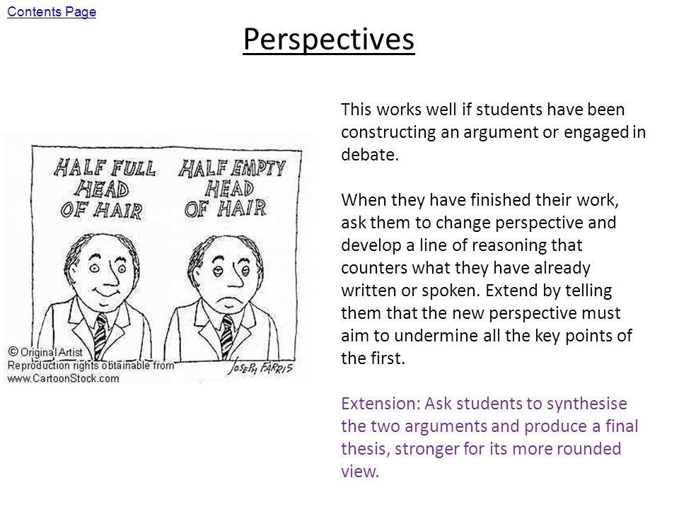 Perspectives This works well if students have been constructing an argument or engaged in debate.