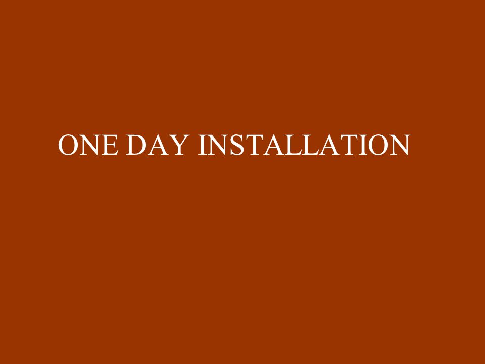 ONE DAY INSTALLATION