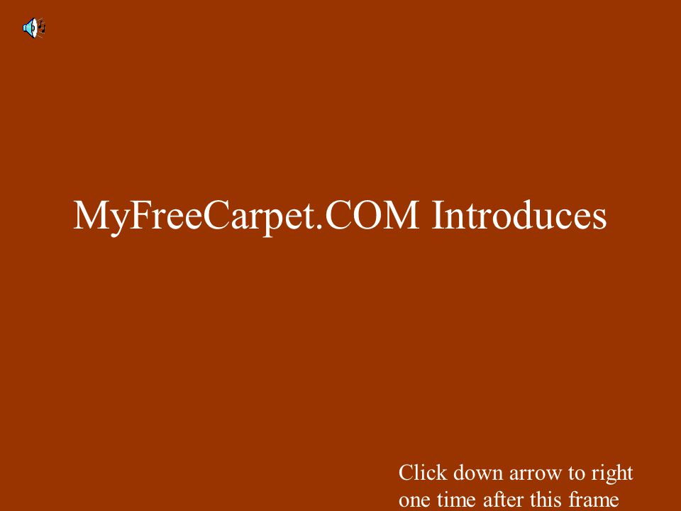 MyFreeCarpet.COM Introduces Click down arrow to right one time after this frame