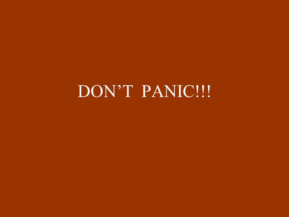 DONT PANIC!!!