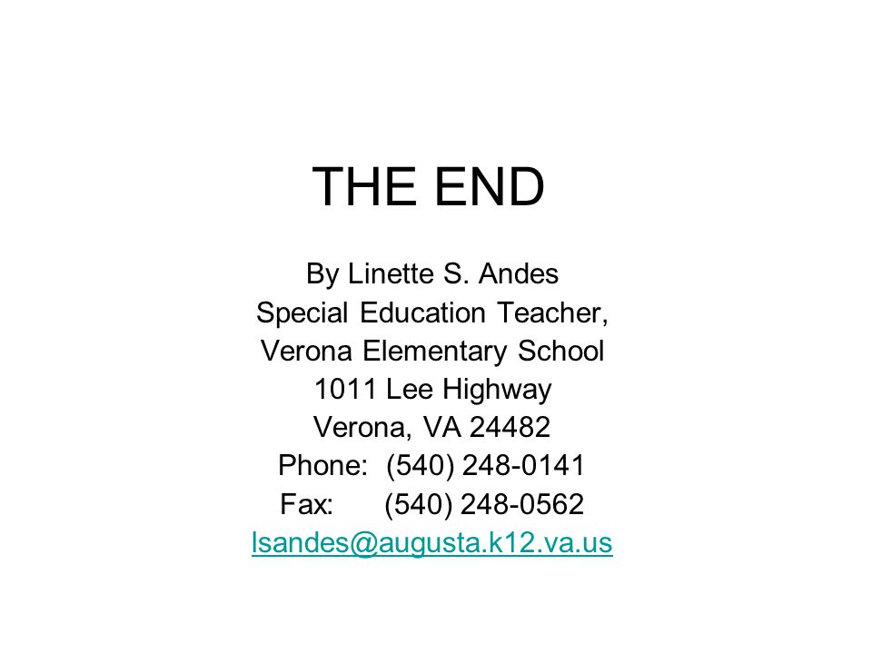 THE END By Linette S. Andes Special Education Teacher, Verona Elementary School 1011 Lee Highway Verona, VA 24482 Phone: (540) 248-0141 Fax: (540) 248