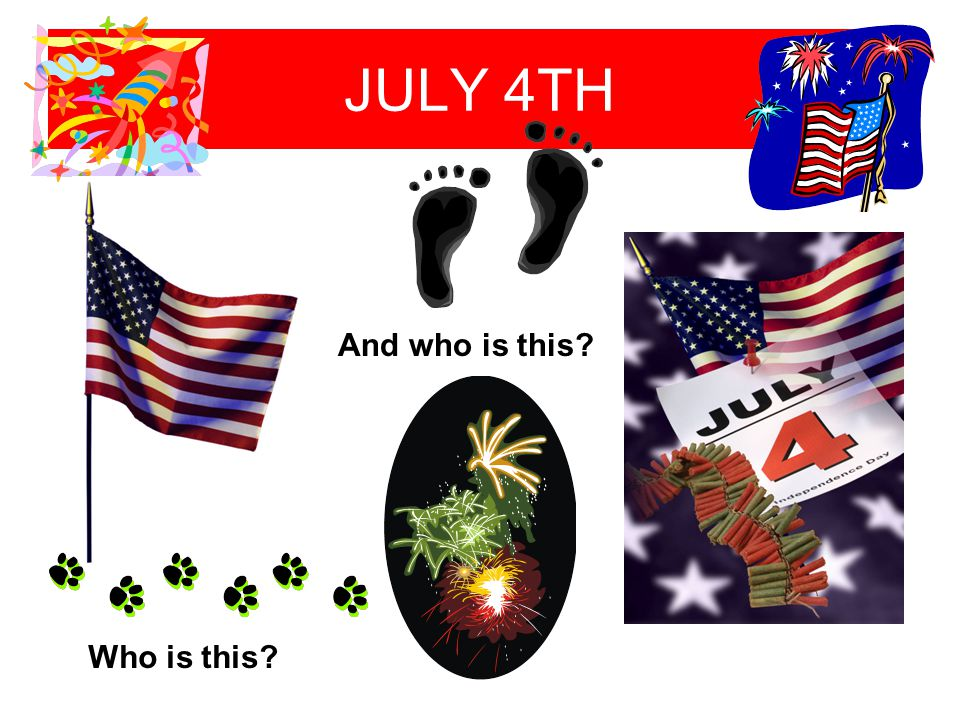 JULY 4TH Who is this? And who is this?