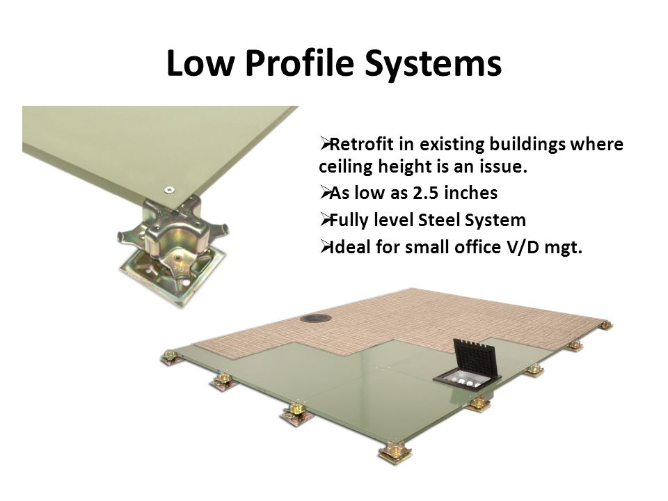 Low Profile Systems Retrofit in existing buildings where ceiling height is an issue.
