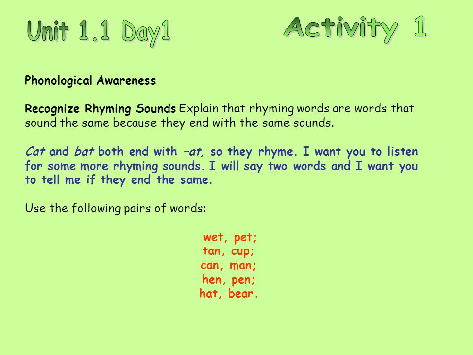 Phonological Awareness Recognize Rhyming Sounds Explain that rhyming words are words that sound the same because they end with the same sounds.