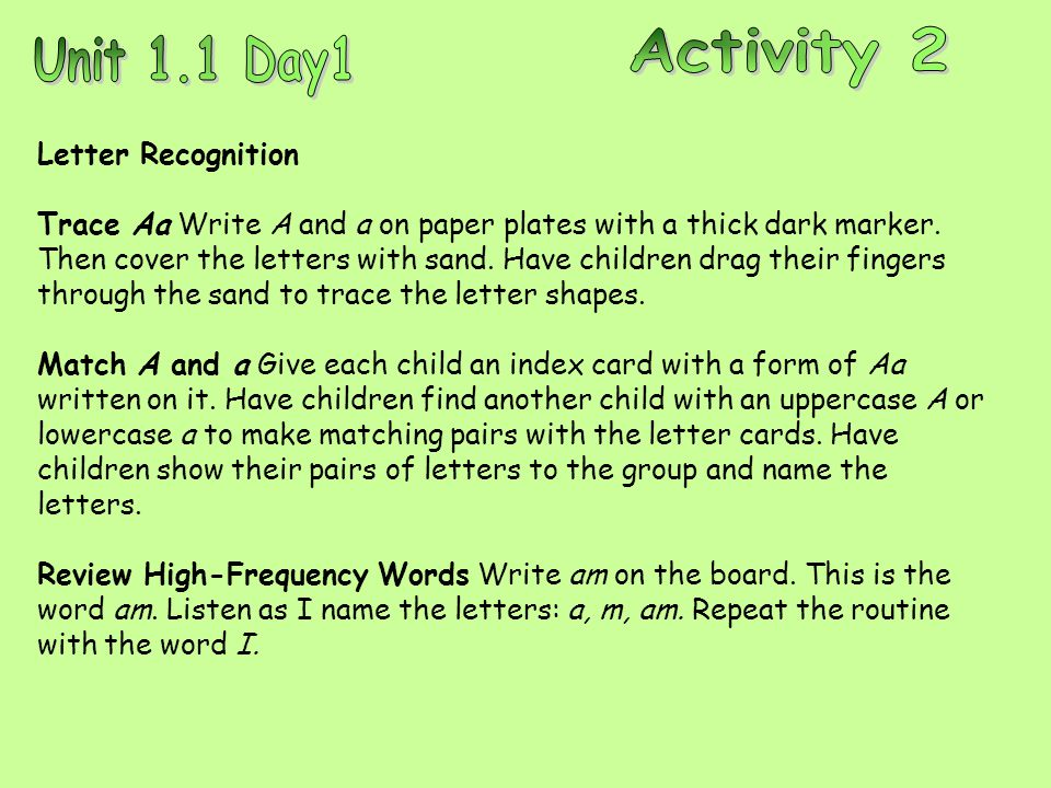 Letter Recognition Trace Aa Write A and a on paper plates with a thick dark marker. Then cover the letters with sand. Have children drag their fingers