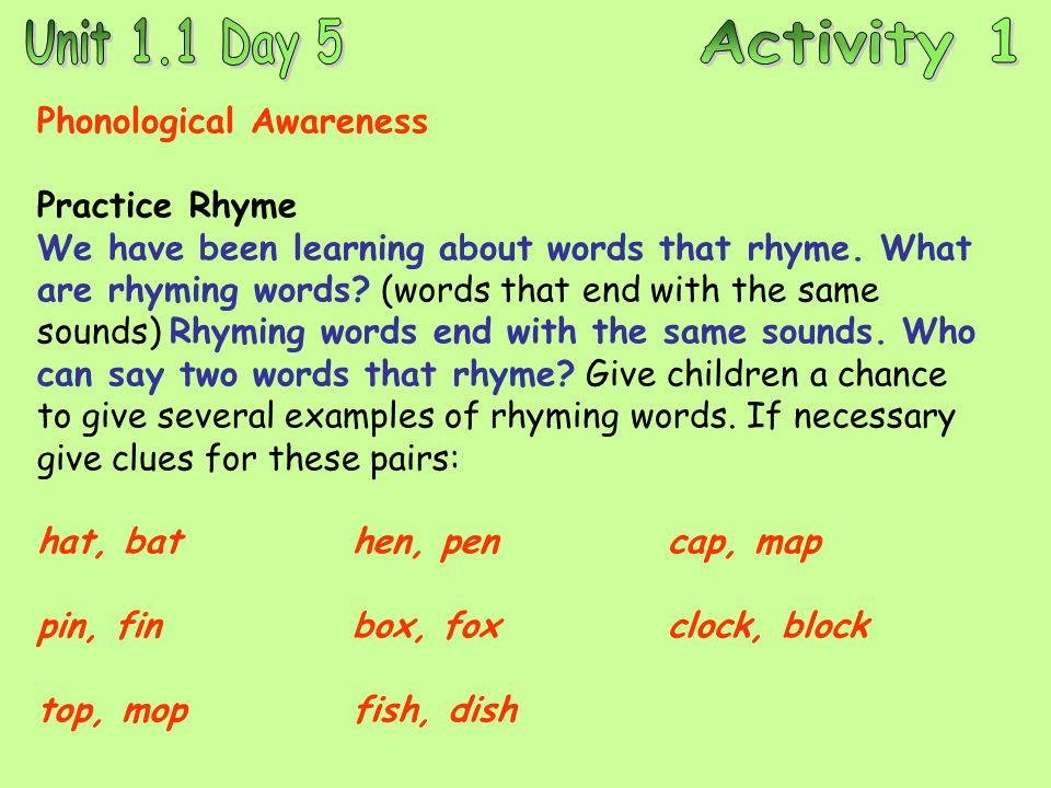 Phonological Awareness Practice Rhyme We have been learning about words that rhyme. What are rhyming words? (words that end with the same sounds) Rhym