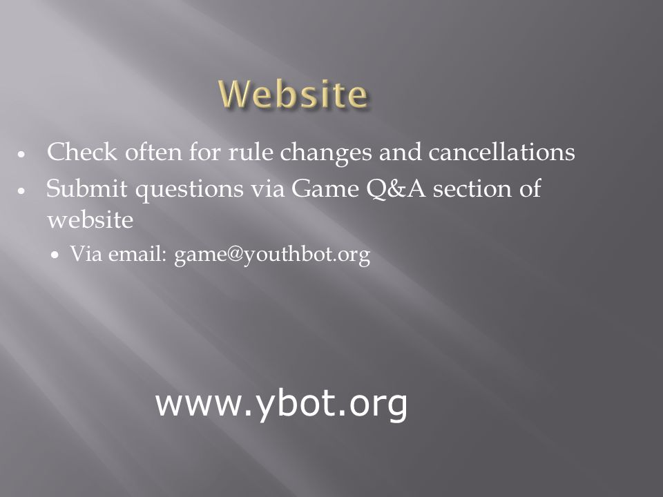 Check often for rule changes and cancellations Submit questions via Game Q&A section of website Via email: game@youthbot.org www.ybot.org