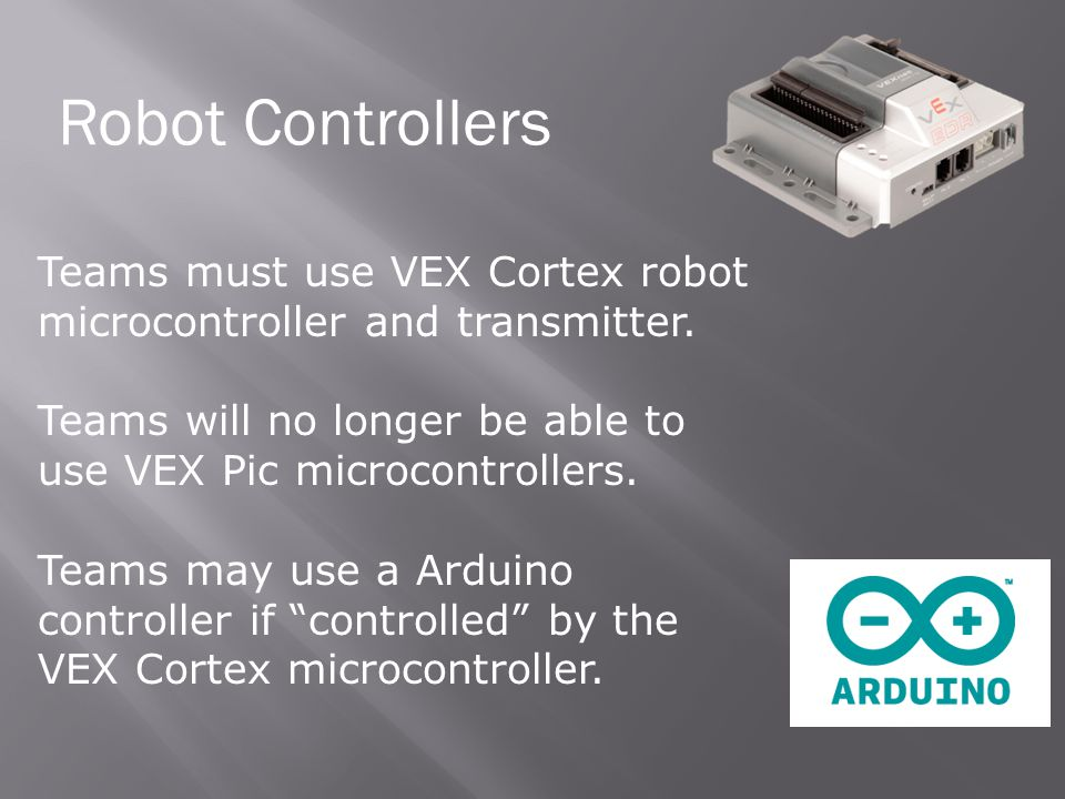 Robot Controllers Teams must use VEX Cortex robot microcontroller and transmitter.