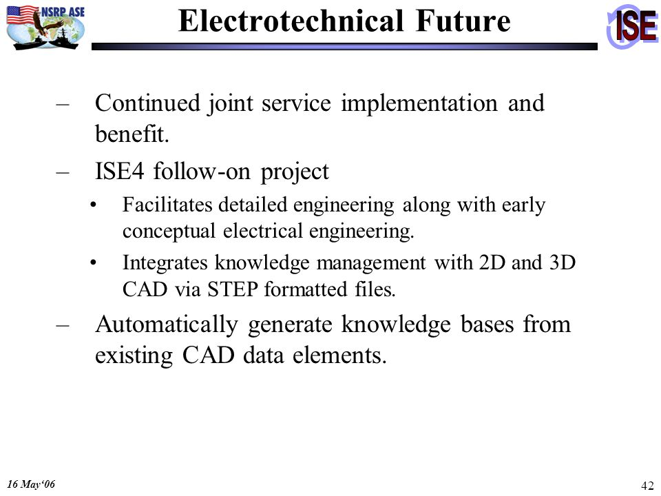16 May06 42 Electrotechnical Future –Continued joint service implementation and benefit.