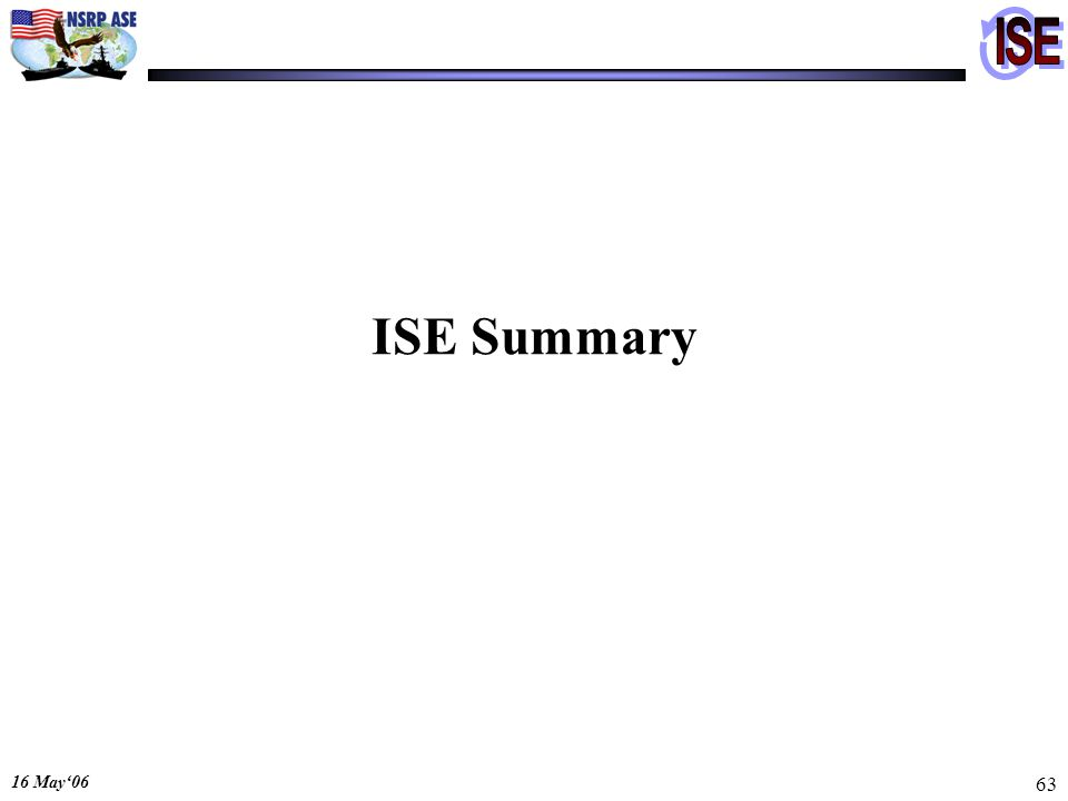 16 May06 63 ISE Summary