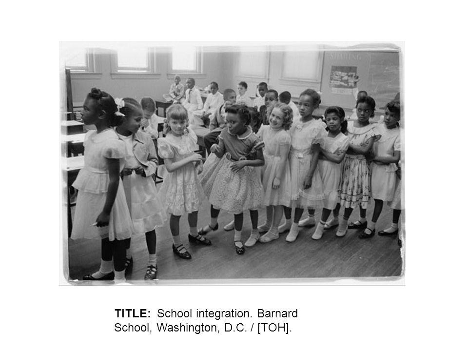 TITLE: School integration. Barnard School, Washington, D.C. / [TOH].
