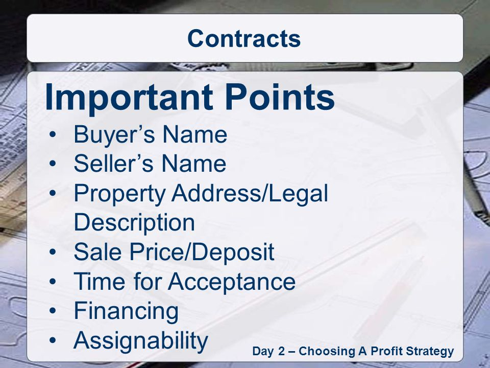 Day 2 – Choosing A Profit Strategy Contract to Closing Table Parties Involved Real Estate Brokers Attorney Escrow Agent Loan Officer Appraiser Insurance Agents Lenders