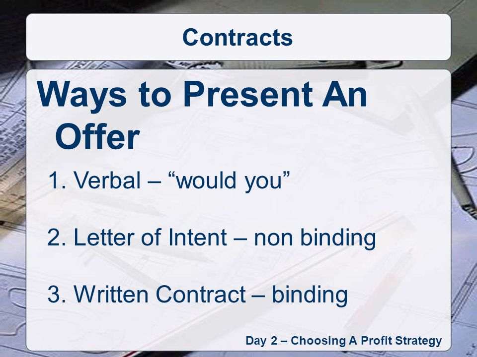 Ways to Present An Offer Day 2 – Choosing A Profit Strategy Contracts 1.