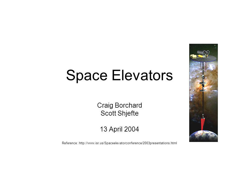 Space Elevators Craig Borchard Scott Shjefte 13 April 2004 Reference: