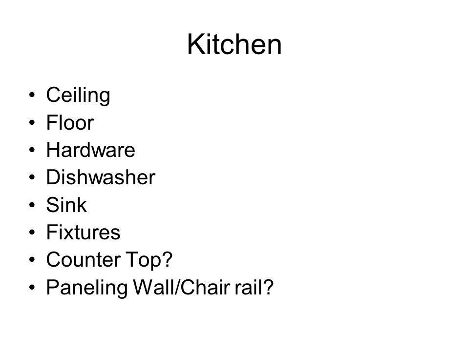 Kitchen Ceiling Floor Hardware Dishwasher Sink Fixtures Counter Top? Paneling Wall/Chair rail?