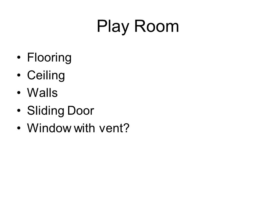 Play Room Flooring Ceiling Walls Sliding Door Window with vent?