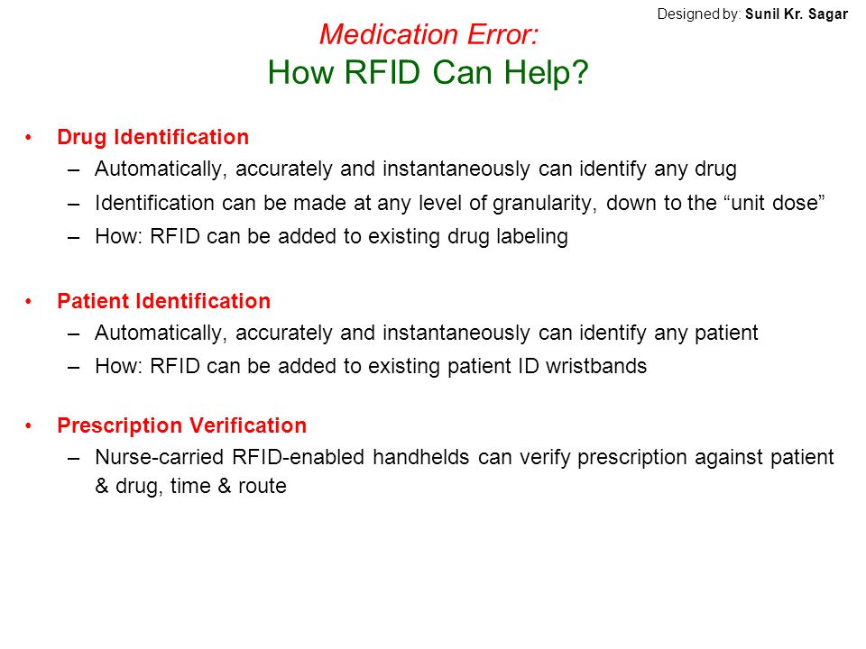 Medication Error: How RFID Can Help? Drug Identification –Automatically, accurately and instantaneously can identify any drug –Identification can be m