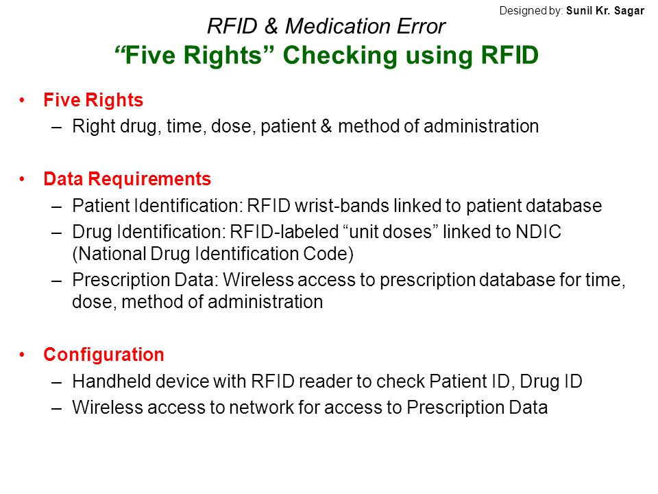 RFID & Medication ErrorFive Rights Checking using RFID Five Rights –Right drug, time, dose, patient & method of administration Data Requirements –Pati