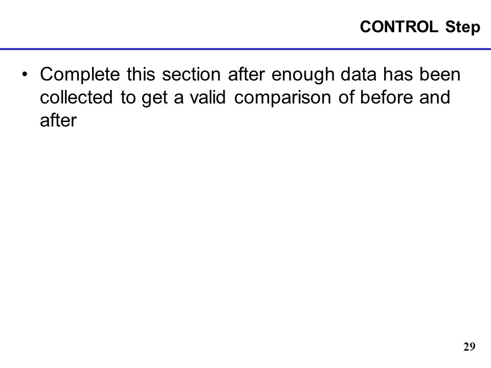 29 CONTROL Step Complete this section after enough data has been collected to get a valid comparison of before and after