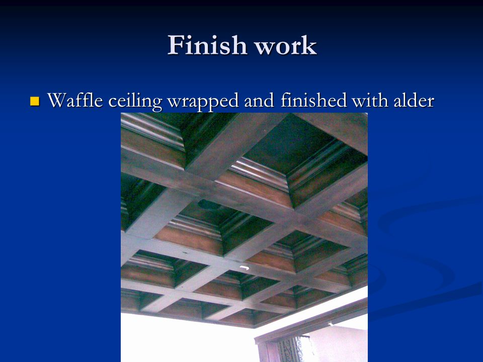 Finish work Waffle ceiling wrapped and finished with alder Waffle ceiling wrapped and finished with alder