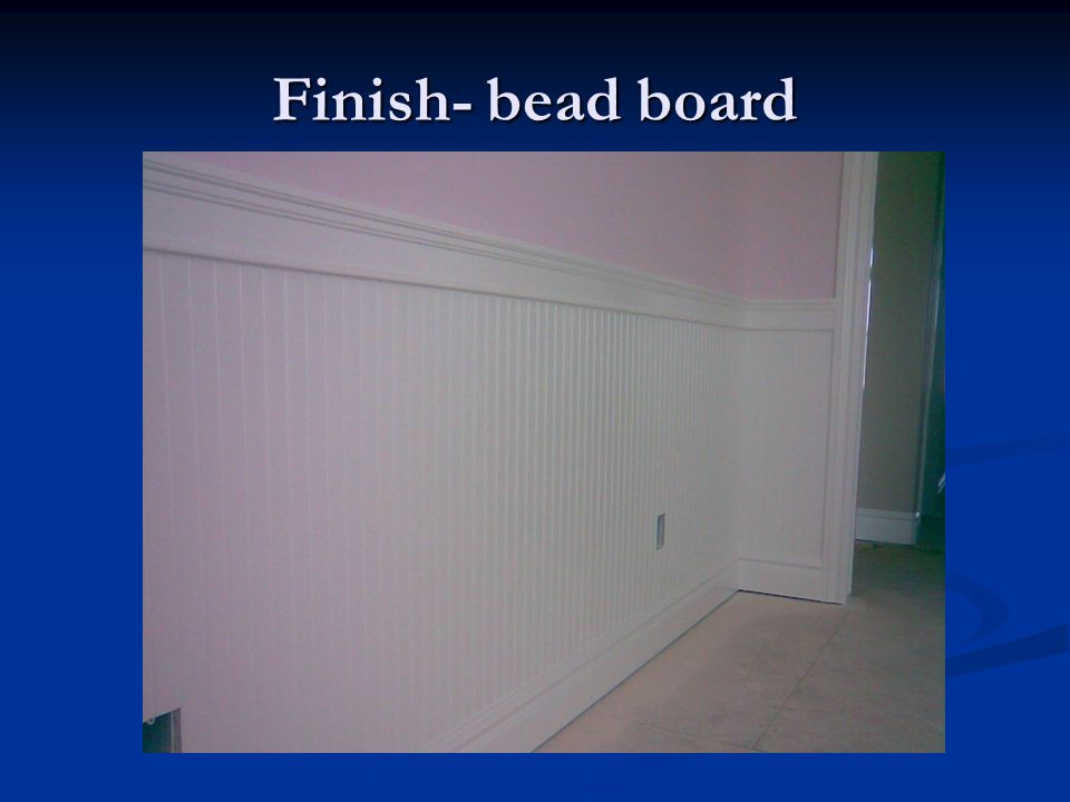 Finish- bead board