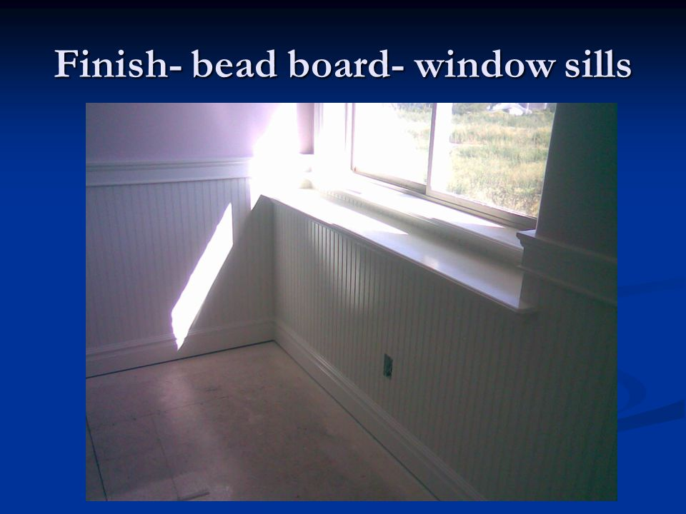 Finish- bead board- window sills