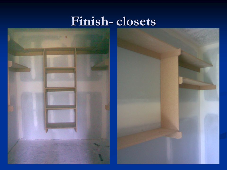 Finish- closets