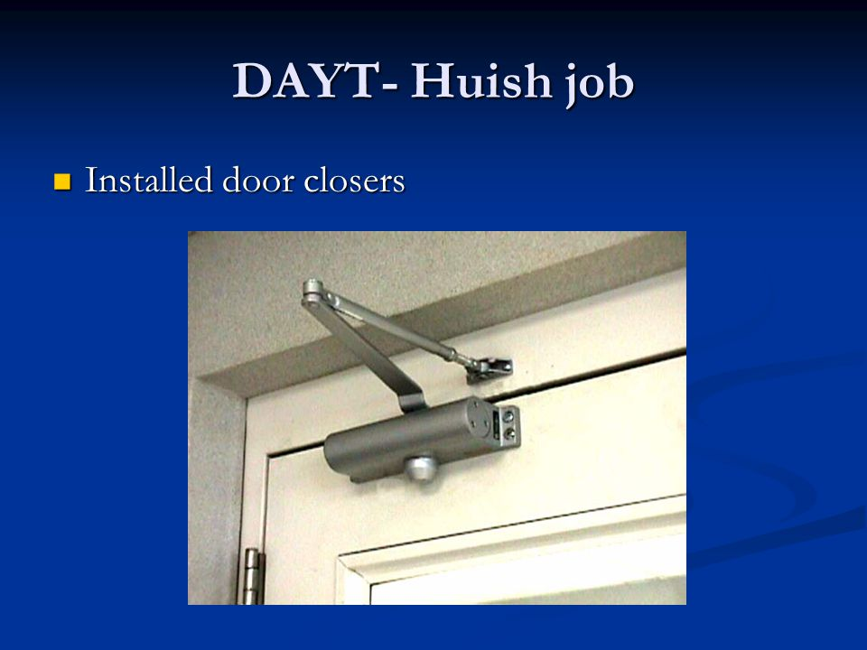 DAYT- Huish job Installed door closers Installed door closers