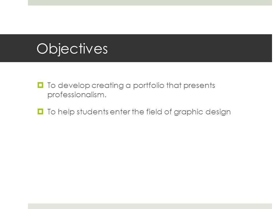 Objectives To develop creating a portfolio that presents professionalism.