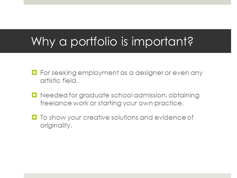 Why a portfolio is important? For seeking employment as a designer or even any artistic field. Needed for graduate school admission, obtaining freelan