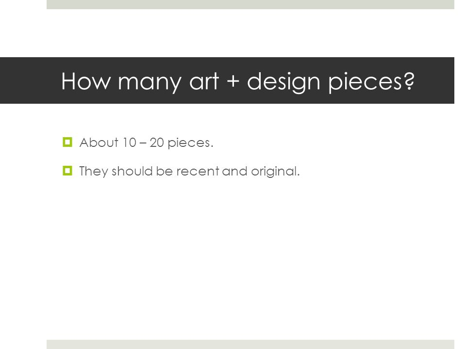 How many art + design pieces? About 10 – 20 pieces. They should be recent and original.