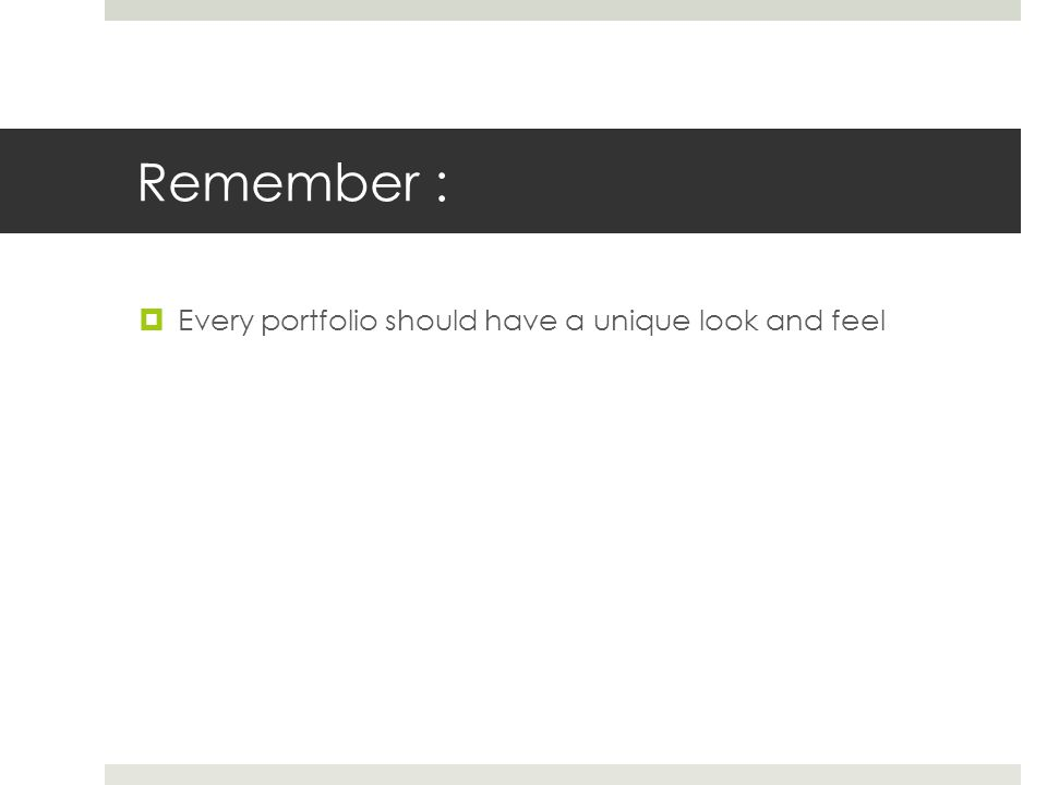 Remember : Every portfolio should have a unique look and feel