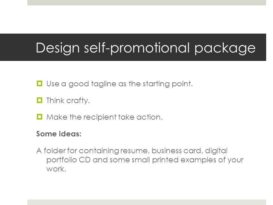 Design self-promotional package Use a good tagline as the starting point.