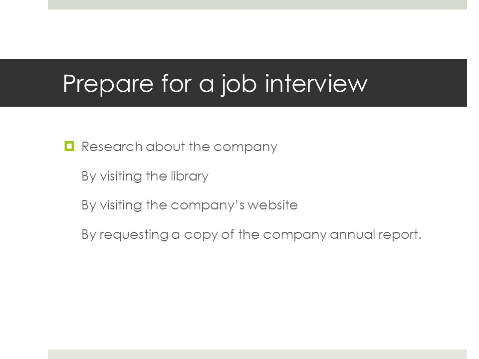 Prepare for a job interview Research about the company By visiting the library By visiting the companys website By requesting a copy of the company an