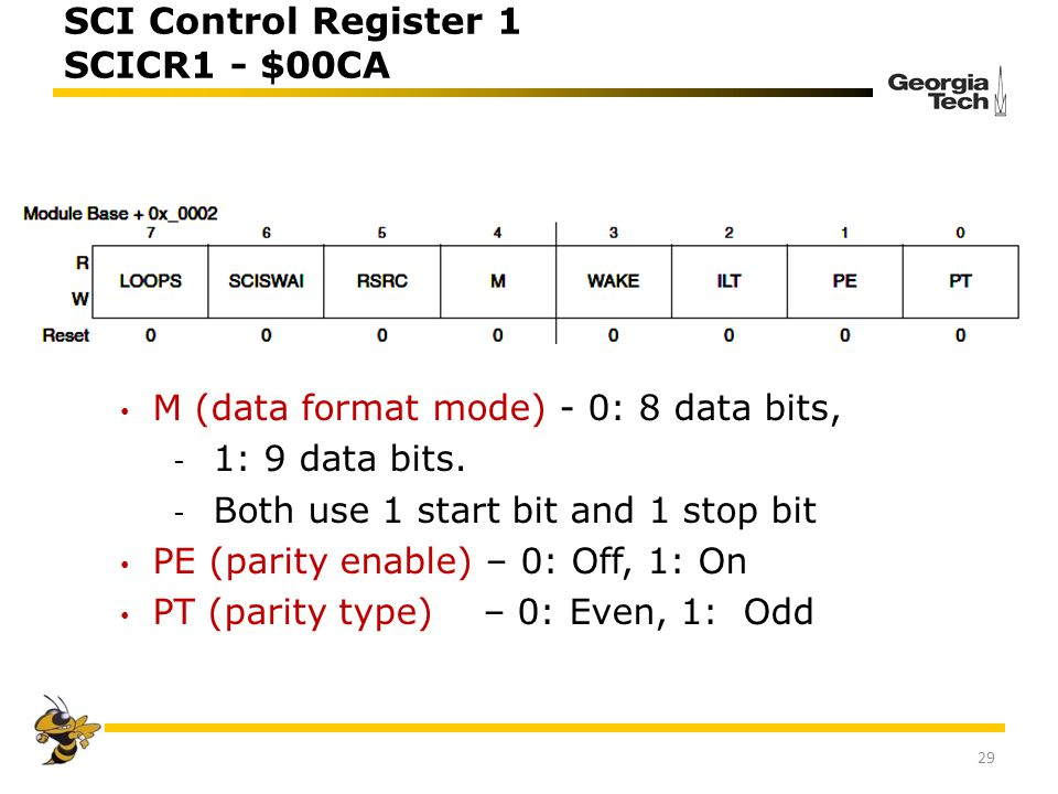 SCI Control Register 1 SCICR1 - $00CA M (data format mode) - 0: 8 data bits, - 1: 9 data bits. - Both use 1 start bit and 1 stop bit PE (parity enable