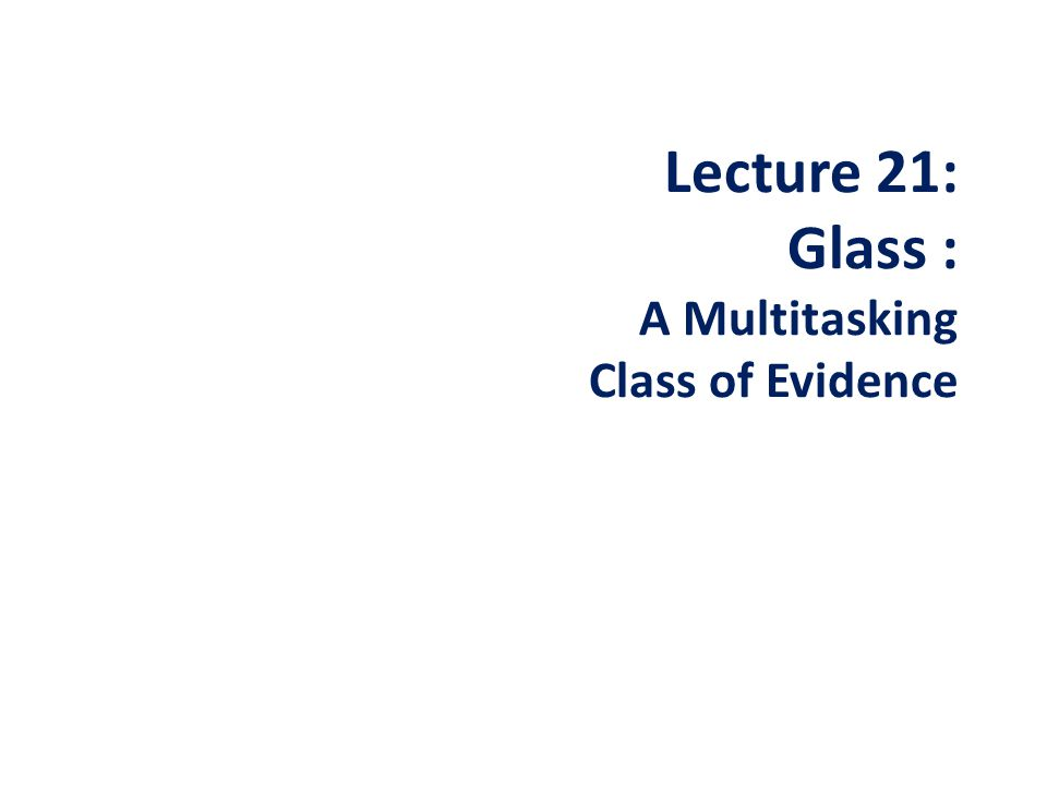 Lecture 21: Glass : A Multitasking Class of Evidence