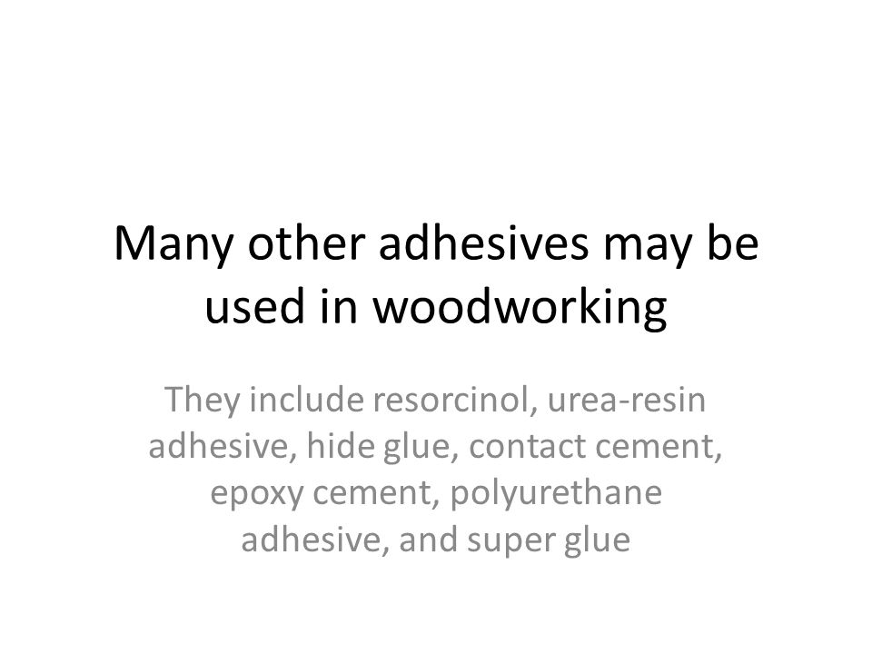 Most adhesives require clamping of the wood while the adhesive sets.