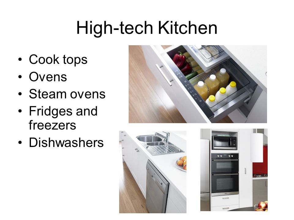 High-tech Kitchen Cook tops Ovens Steam ovens Fridges and freezers Dishwashers
