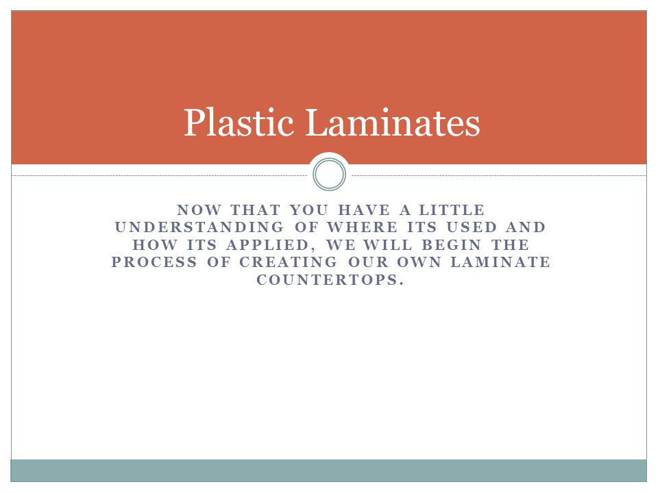 NOW THAT YOU HAVE A LITTLE UNDERSTANDING OF WHERE ITS USED AND HOW ITS APPLIED, WE WILL BEGIN THE PROCESS OF CREATING OUR OWN LAMINATE COUNTERTOPS.