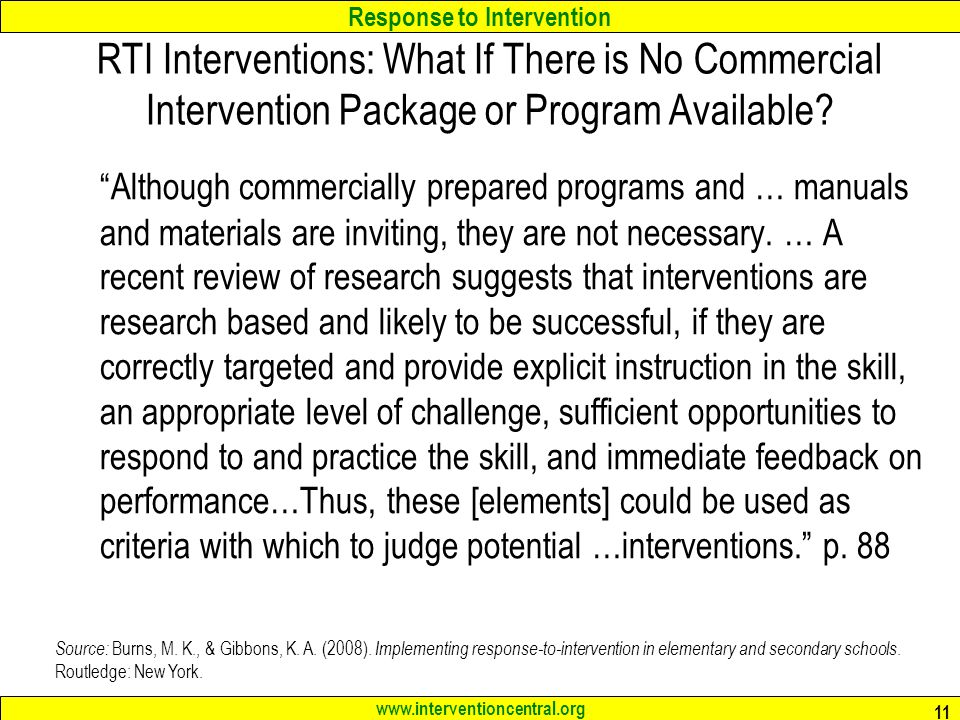 Response to Intervention www.interventioncentral.org 11 RTI Interventions: What If There is No Commercial Intervention Package or Program Available.