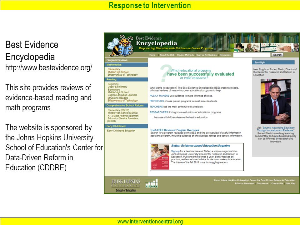 Response to Intervention www.interventioncentral.org Best Evidence Encyclopedia http://www.bestevidence.org/ This site provides reviews of evidence-based reading and math programs.