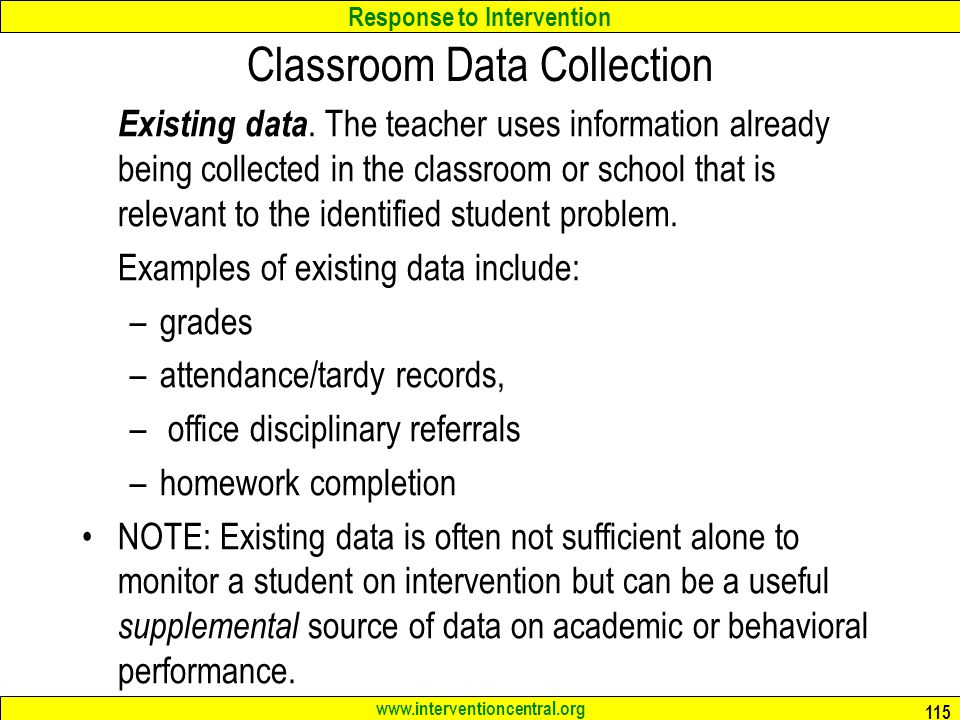 Response to Intervention www.interventioncentral.org Classroom Data Collection Existing data.