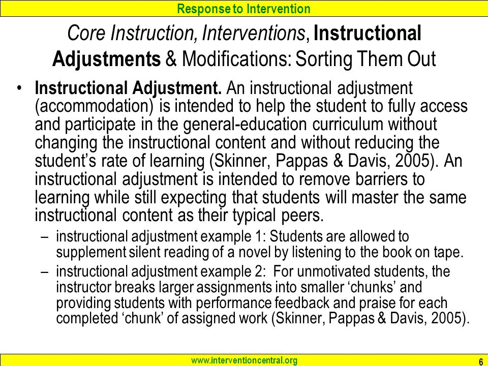 Response to Intervention www.interventioncentral.org 6 Core Instruction, Interventions, Instructional Adjustments & Modifications: Sorting Them Out Instructional Adjustment.