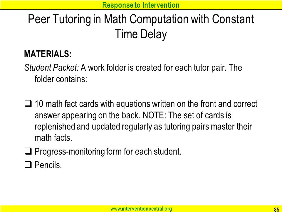 Response to Intervention www.interventioncentral.org 85 Peer Tutoring in Math Computation with Constant Time Delay MATERIALS: Student Packet: A work folder is created for each tutor pair.