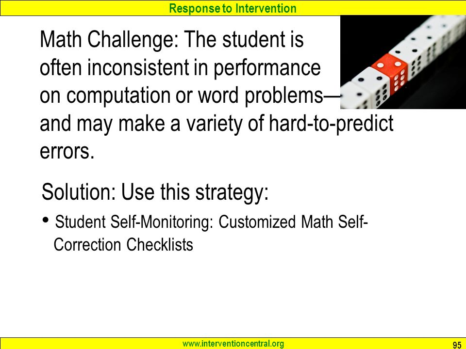 Response to Intervention www.interventioncentral.org Math Challenge: The student is often inconsistent in performance on computation or word problems and may make a variety of hard-to-predict errors.